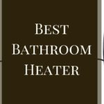 best bathroom heater